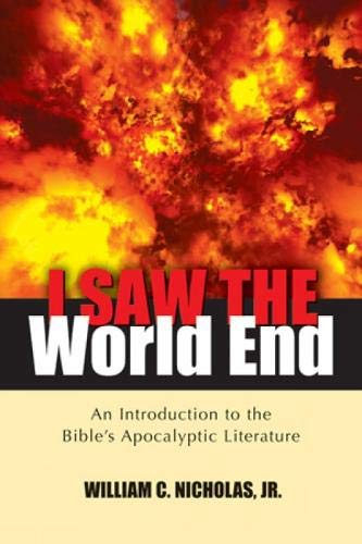 I Saw the World End: An Introduction to the Bible's Apocalyptic Literature: Nicholas, William ...
