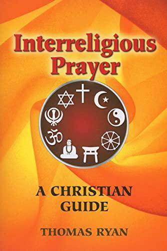 Interreligious Prayer: A Christian Guide (9780809145133) by Thomas Ryan