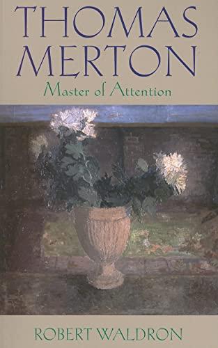 Thomas Merton: Master of Attention: An Exploration of Prayer: Robert Waldron