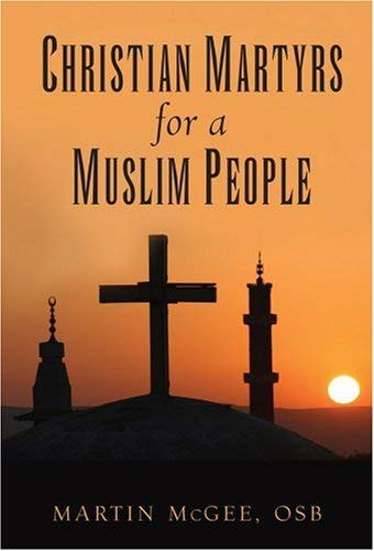 Christian Martyrs for a Muslim People: Martin McGee