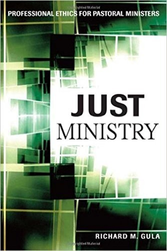 Just Ministry: Professional Ethics for Pastoral Ministers: Richard M. Gula