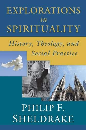 Explorations in Spirituality: History, Theology, and Social Practice: Sheldrake, Philip