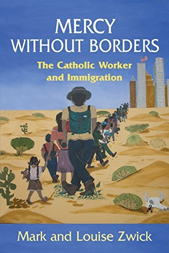 Mercy Without Borders: The Catholic Worker and Immigration: Mark and Louise Zwick