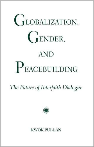 9780809147724: Globalization, Gender, and Peacebuilding: The Future of Interfaith Dialogue