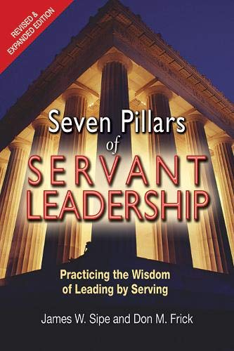 9780809149261: Seven Pillars of Servant Leadership: Practicing the Wisdom of Leading by Serving; Revised & Expanded Edition