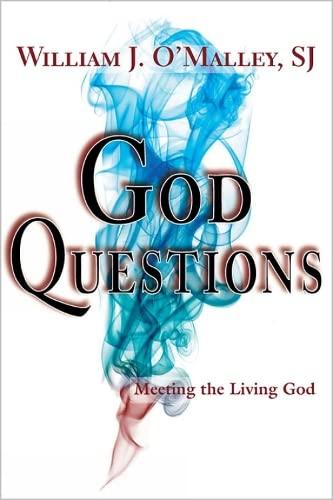God Questions: Meeting the Living God: O'Malley, William J., Sj