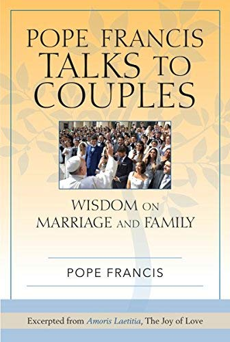 9780809153251: Pope Francis Talks to Couples: Wisdom on Marriage and Family; Excerpted from Amoris Laetitia, The Joy of Love