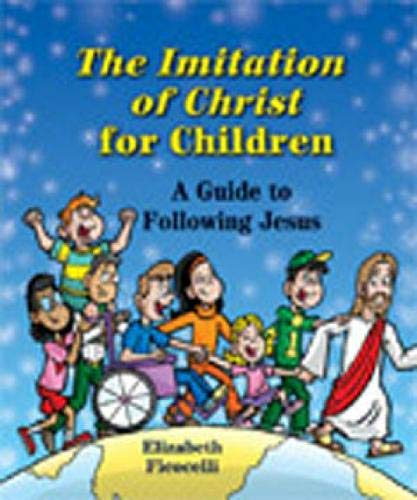 The Imitation of Christ for Children: A Guide to Following Jesus: Elizabeth Ficocelli