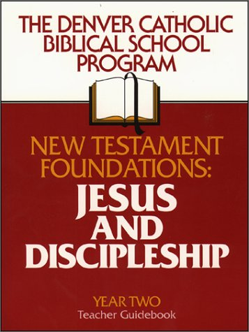 New Testament Foundations : Jesus and Discipleship (Year Two, Teacher Guidebook): Denver Catholic ...