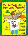 9780809195756: My Feelings Are Like Wild Animals: How Do I Tame Them? : A Practical Guide to Help Teens (And Former Teens) Feel and Deal With Painful Emotions