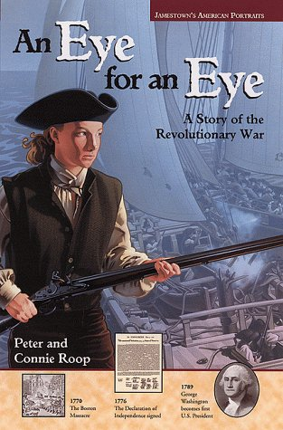 Jamestown's American Portraits: An Eye for an Eye: A Story of the Revolutionary War (0809206285) by Connie Roop; McGraw-Hill; Peter Roop