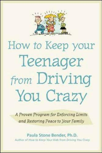 How to Keep Your Teenager from Driving You Crazy : A Proven Program for Enforcing Limits and ...