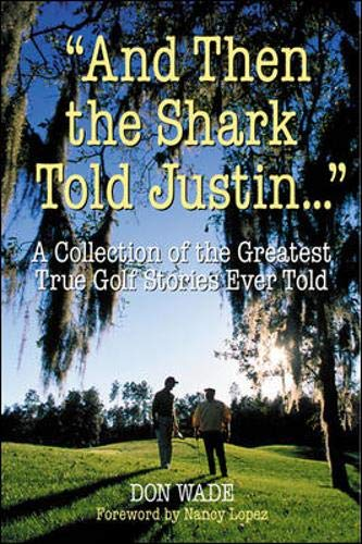 9780809225057: And Then the Shark Told Justin . . . : A Collection of the Greatest True Golf Stories Ever Told