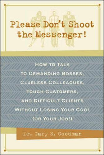 9780809225200: Please Don't Shoot the Messenger!: How to Talk to Demanding Bosses, Cluesless Colleagues, Tough Customers Without Losing Your Cool (Or Your Job!)