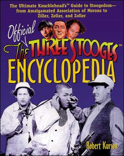 9780809225804: The Official Three Stooges Encyclopedia: The Ultimate Knucklehead's Guide to Stoogedom--from Amalgamated Association of Morons to Ziller...