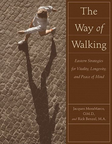 Way of Walking: Eastern Strategies for Vitality,: Jacques MoraMarco, Rick