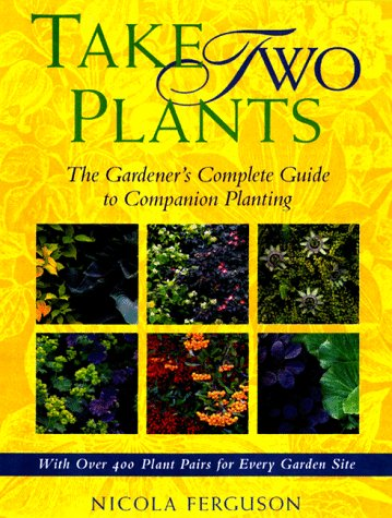 Take Two Plants: The Gardener's Complete Guide to Companion Planting (9780809227686) by Nicola Ferguson