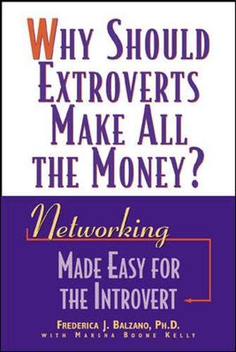 Why Should Extroverts Make All the Money?: Ph.D., Frederica J. Balzano,; Kelly, Marsha Boone