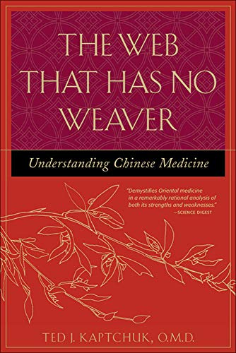The Web That Has No Weaver: Understanding Chinese Medicine.: Ted J. Kaptchuk, O.M.D.