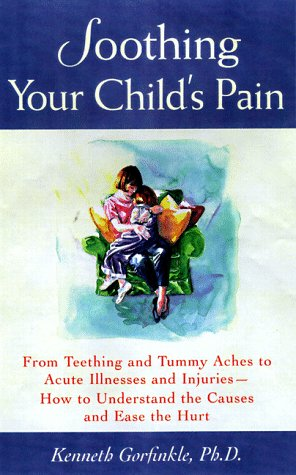 9780809228416: Soothing Your Child's Pain: From Teething and Tummy Aches to Acute Illnesses and Injuries-How to Understand the Causes and Ease the Hurt