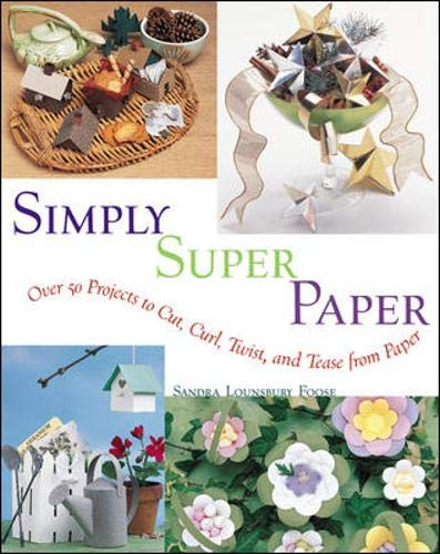 9780809228645: Simply Super Paper: Over 50 Projects to Cut, Curl, Twist and Tease from Paper