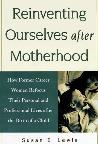 Reinventing Ourselves After Motherhood: How Former Career Women Refocus Their Personal and ...