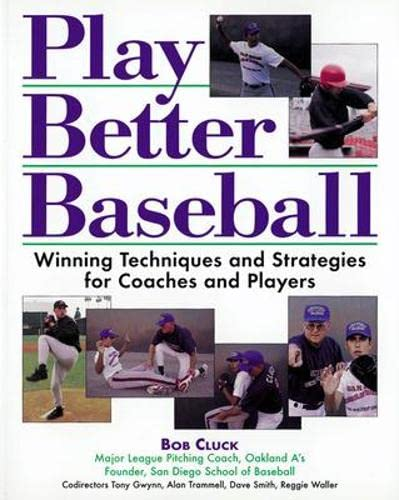 Play Better Baseball : Winning Techniques and Strategies for Coaches and Players: Cluck, Bob