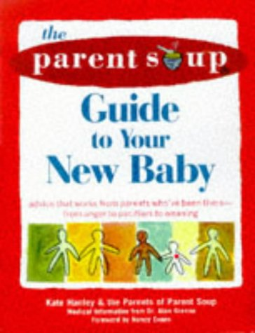 The Parent Soup A-To-Z Guide to Your New Baby: Advice That Works from Parent's Who've ...