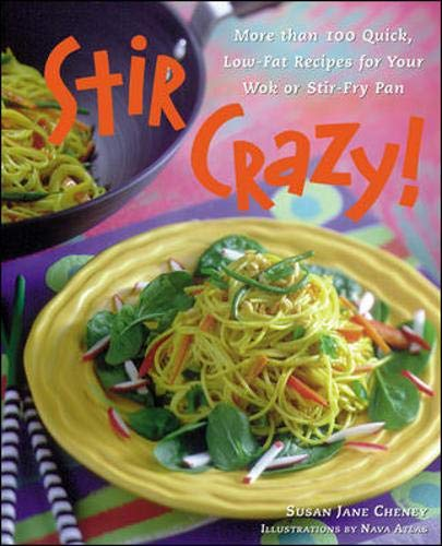 Stir Crazy!: More than 100 Quick, Low-Fat Recipes for Your Wok or Stir-Fry Pan (0809230011) by Cheney, Susan Jane; Atlas, Nava