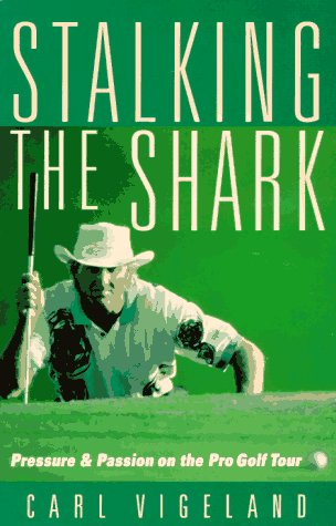 9780809230327: Stalking the Shark: Pressure & Passion on the Pro Golf Tour
