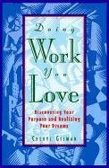 Doing Work You Love : Discovering Your: Gilman, Cheryl