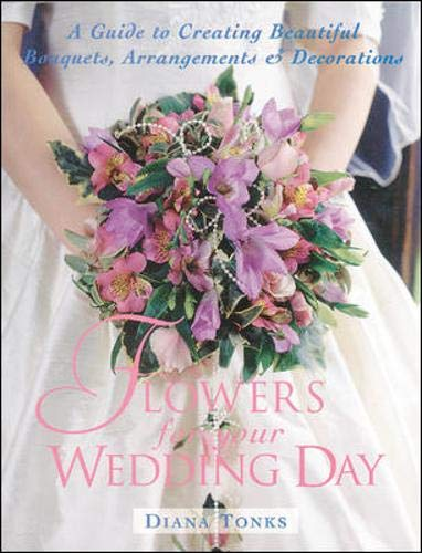 Flowers for Your Wedding Day: A Guide: Tonks, Diana