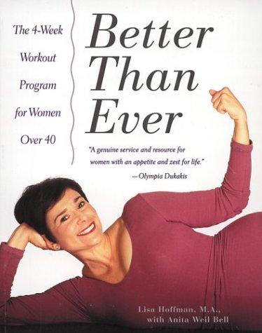 Better Than Ever: The 4-Week Workout Program for Women Over 40: Hoffman, Lisa; Bell, Anita W.