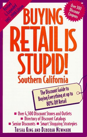 Buying Retail is Stupid!: Southern California: The Discount Guide to Buying Everything at Up to 80%...