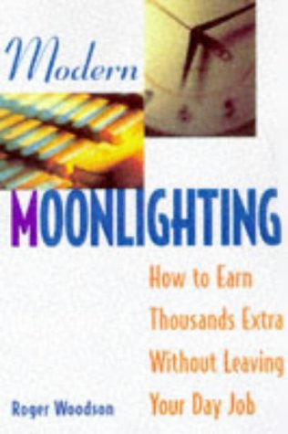 Modern Moonlighting: How to Earn Thousands Extra Without Leaving Your Day Job: Woodson, R. Dodge