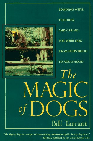 9780809231898: The Magic of Dogs: Bonding With, Training and Caring for Your Dog from Puppyhood to Adulthood
