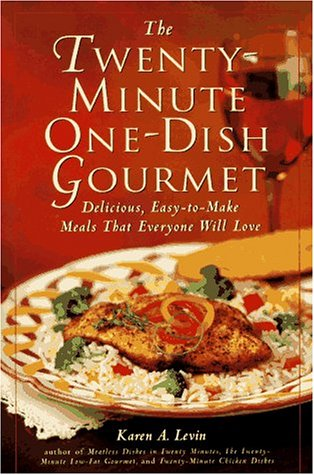 The Twenty-Minute One-Dish Gourmet: Delicious, Easy-To-Make Meals: Levin, Karen A.
