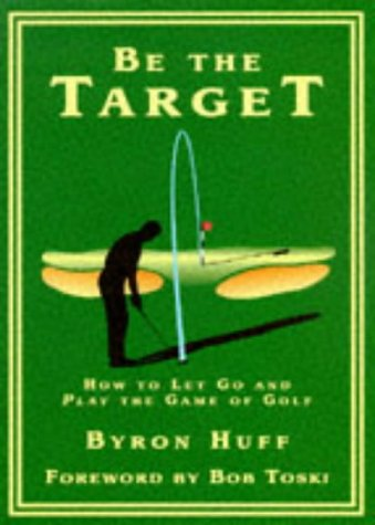 Be the Target: How to Let Go: Byron Huff