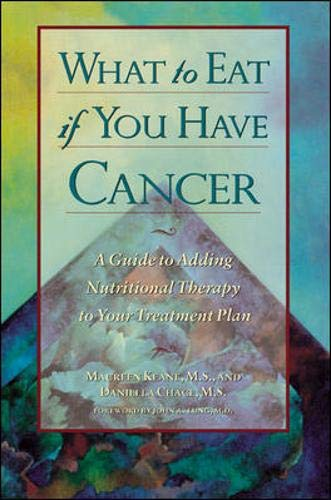 9780809232611: What to Eat If You Have Cancer: A Guide to Nutritional Therapy to Your Treatment Plan