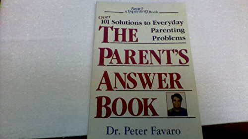 The Parent's Answer Book: 101 Solutions to Everyday Parenting Problems: Favaro, Peter J.