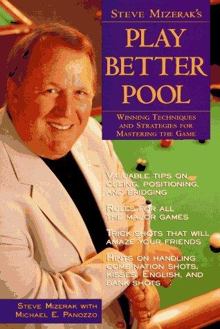Steve Mizerak's Play Better Pool: Winning Techniques and Strategies for Mastering the Game (9780809234271) by Steve Mizerak; Michael E. Panozzo; George Fels