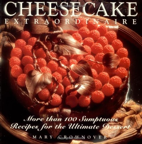 Cheesecake Extraordinaire : More than 100 Sumptuous Recipes for the Ultimate Dessert: Crownover, ...