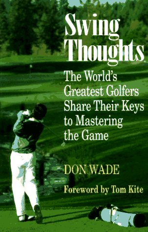 9780809236381: Swing Thoughts: The World's Greatest Golfers Share Their Keys to Mastering the Game