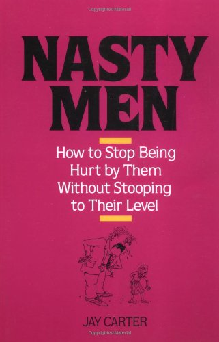 9780809237944: Nasty Men: How to Stop Being Hurt by Them Without Stooping to Their Level