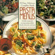 Pasta Menus: Fifty-Two Easy, Delicious, Complete Meals (0809239140) by Kolpas, Norman