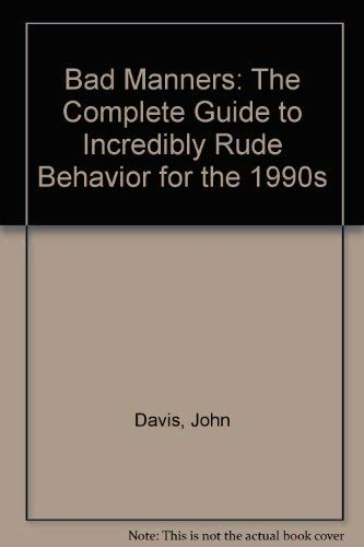 9780809239382: Bad Manners: The Complete Guide to Incredibly Rude Behavior for the 1990s