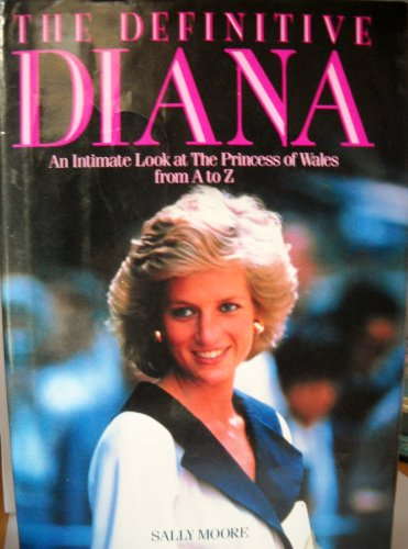 The Definitive Diana: An Intimate Look at: Moore, Sally