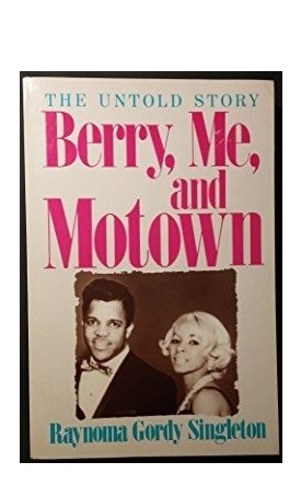Berry, Me and Motown : The Untold Story: Raynoma G. Singleton