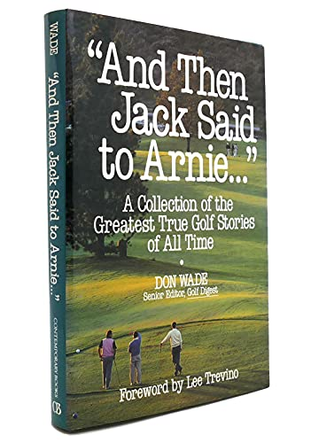 9780809240548: And Then Jack Said to Arnie: A Collection of the Greatest True Golf Stories of All Time
