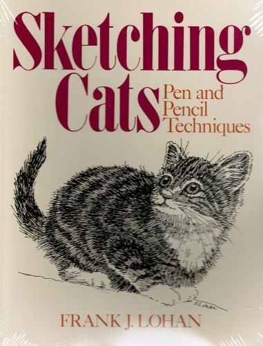Sketching Cats: Pen and Pencil Techniques: Frank J. Lohan